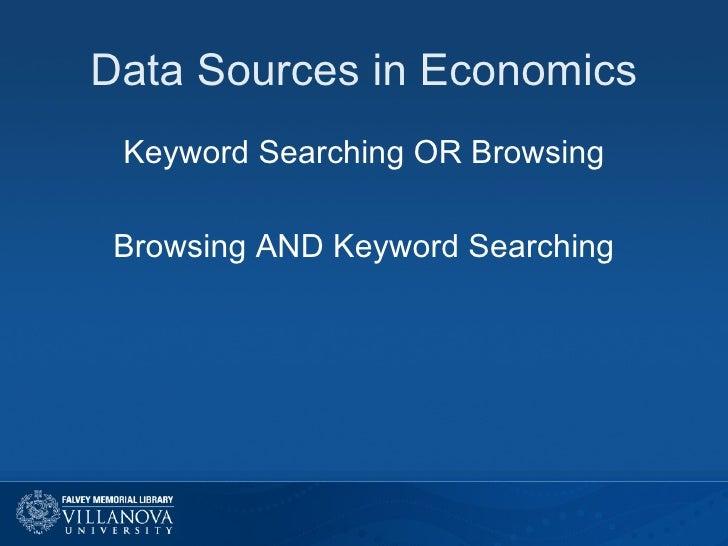 Data Sources in Economics <ul><li>Keyword Searching OR Browsing </li></ul><ul><li>Browsing AND Keyword Searching </li></ul>