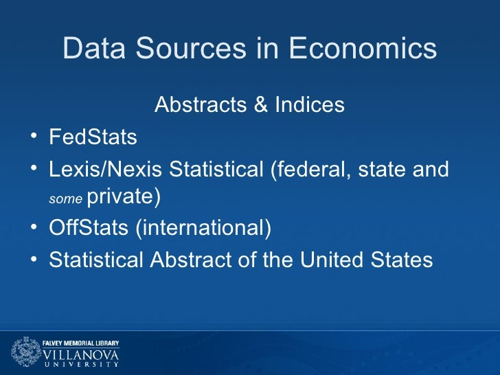 Data Sources in Economics <ul><li>Abstracts & Indices </li></ul><ul><li>FedStats  </li></ul><ul><li>Lexis/Nexis Statistica...