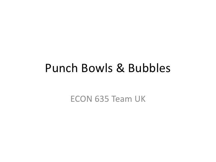 Punch Bowls & Bubbles<br />ECON 635 Team UK<br />