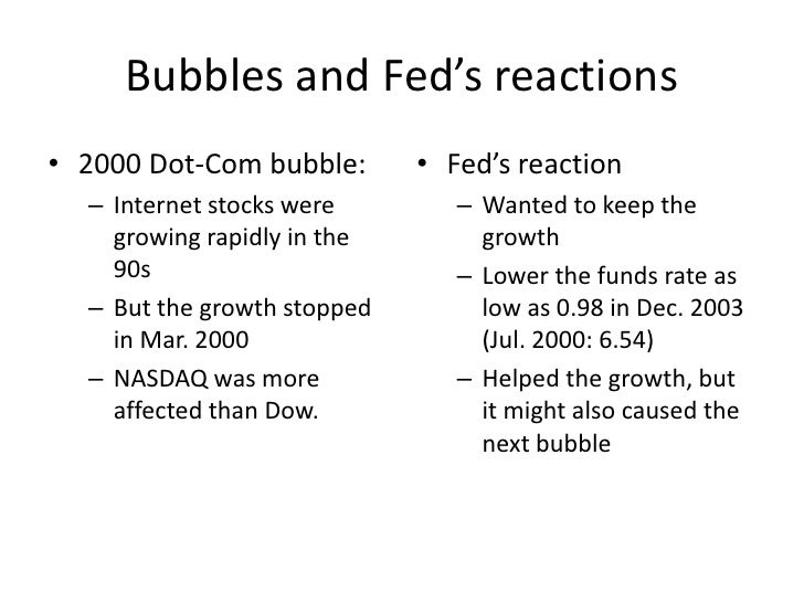 Bubbles and Fed's reactions<br />2000 Dot-Com bubble:<br />Internet stocks were growing rapidly in the 90s<br />But the gr...