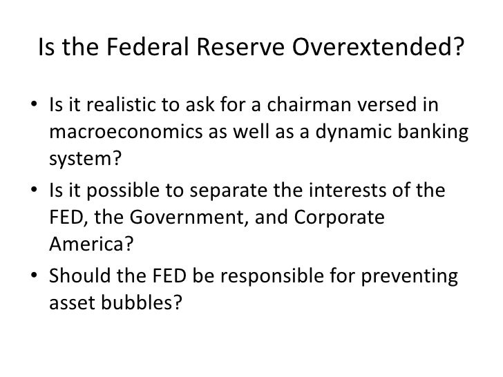 Is the Federal Reserve Overextended?<br />Is it realistic to ask for a chairman versed in macroeconomics as well as a dyna...