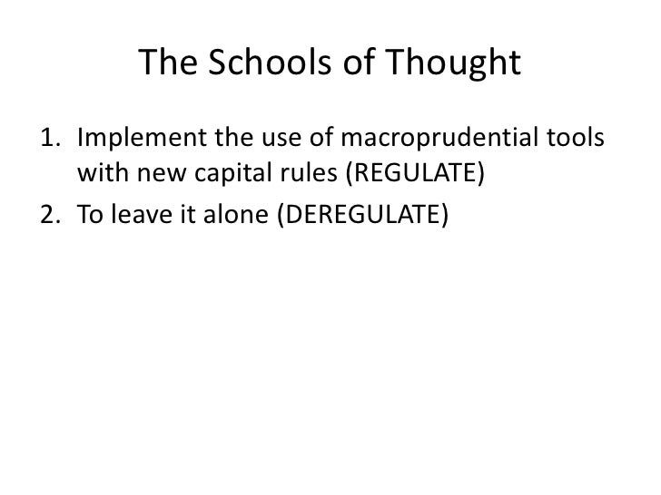 The Schools of Thought<br />Implement the use of macroprudential tools with new capital rules (REGULATE)<br />To leave it ...