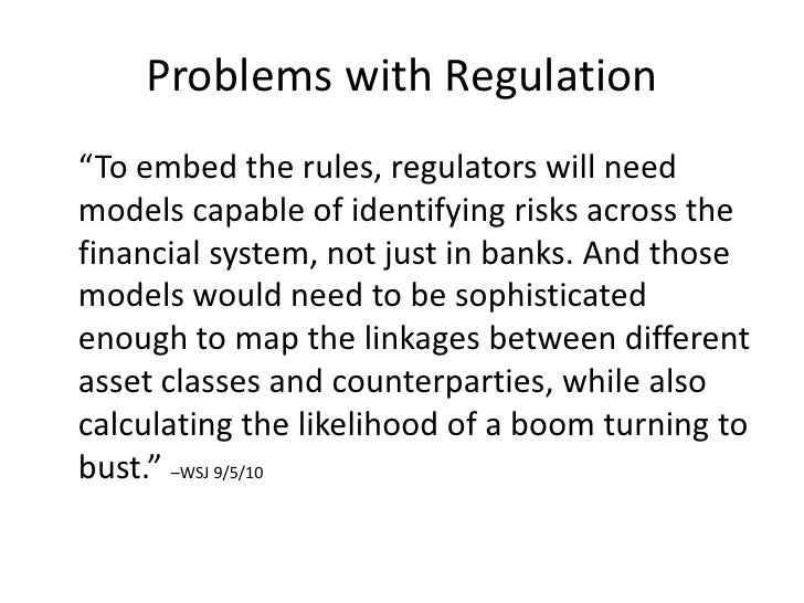"""Problems with Regulation<br />""""To embed the rules, regulators will need models capable of identifying risks across the fi..."""