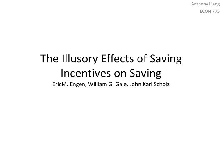 The Illusory Effects of Saving Incentives on SavingEricM. Engen, William G. Gale, John Karl Scholz<br />Anthony Liang<br /...