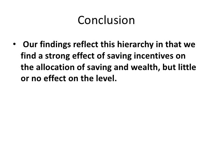 Conclusion<br /> Our findings reflect this hierarchy in that we find a strong effect of saving incentives on the allocatio...