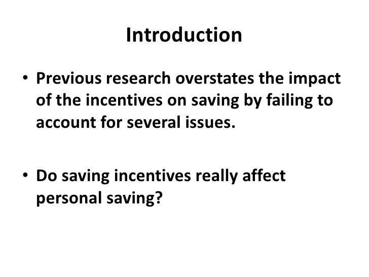 Introduction<br />Previous research overstates the impact of the incentives on saving by failing to account for several is...