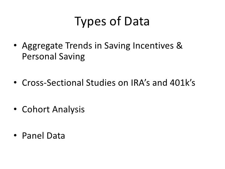 Types of Data<br />Aggregate Trends in Saving Incentives & Personal Saving<br />Cross-Sectional Studies on IRA's and 401k'...