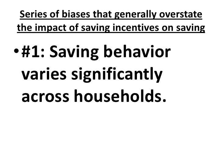 Series of biases that generally overstate the impact of saving incentives on saving<br />#1: Saving behavior varies signif...