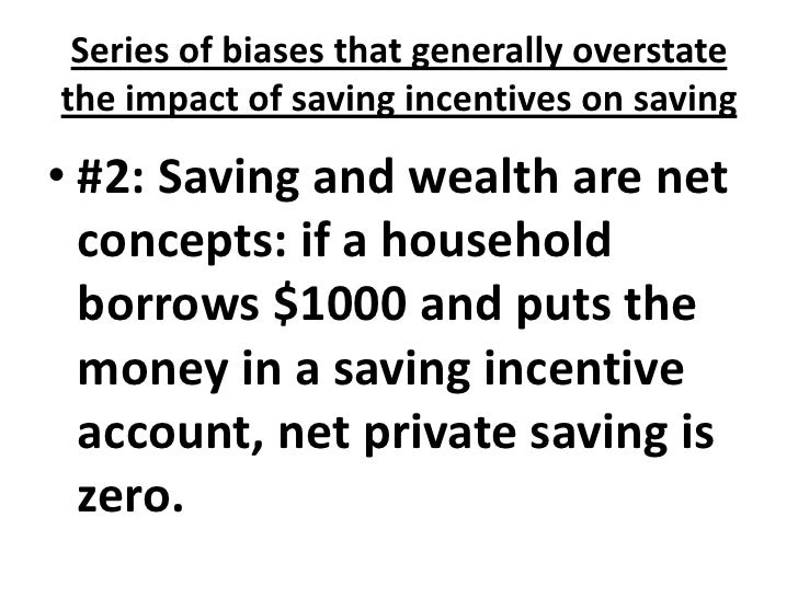 Series of biases that generally overstate the impact of saving incentives on saving<br />#2: Saving and wealth are net con...