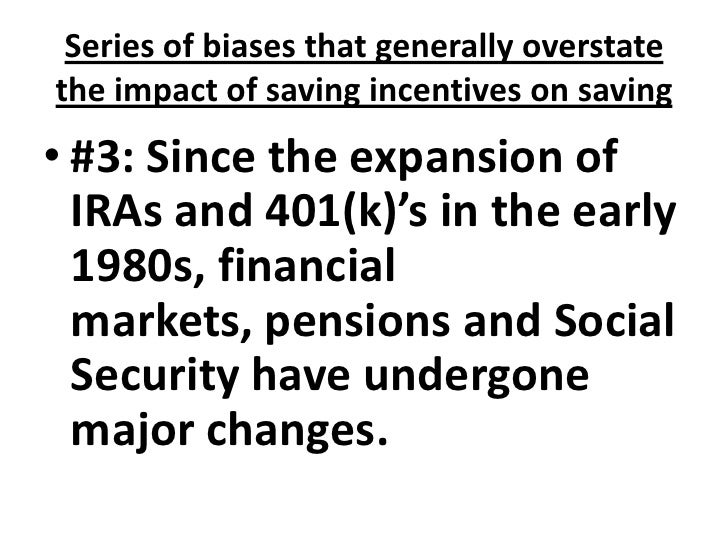 Series of biases that generally overstate the impact of saving incentives on saving<br />#3: Since the expansion of IRAs a...