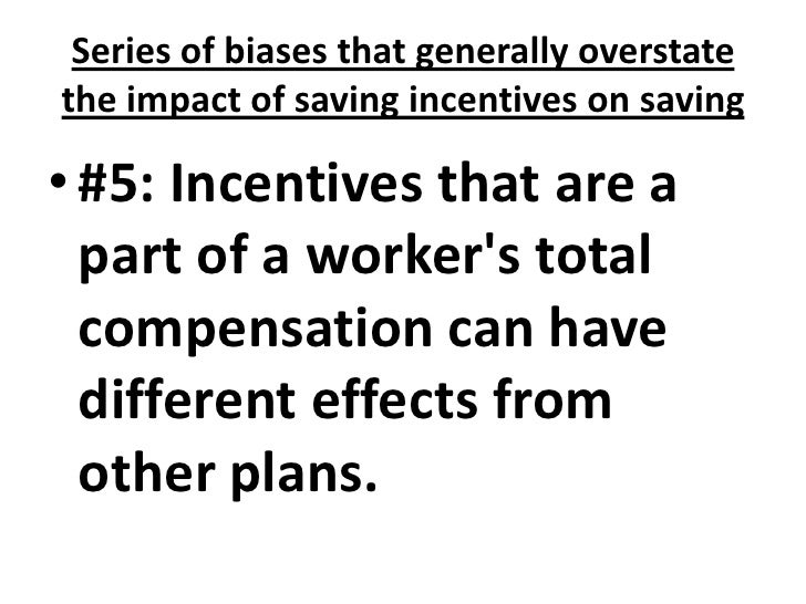 Series of biases that generally overstate the impact of saving incentives on saving<br />#5: Incentives that are a part of...