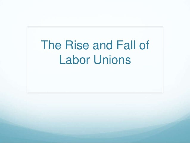 The Rise and Fall of Labor Unions