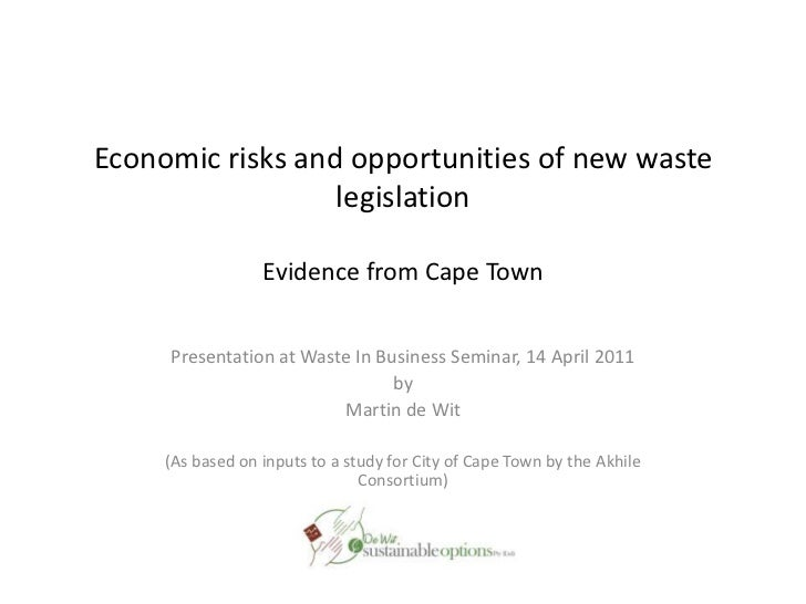 Economic risks and opportunities of new waste legislationEvidence from Cape Town<br />Presentation at Waste In Business Se...