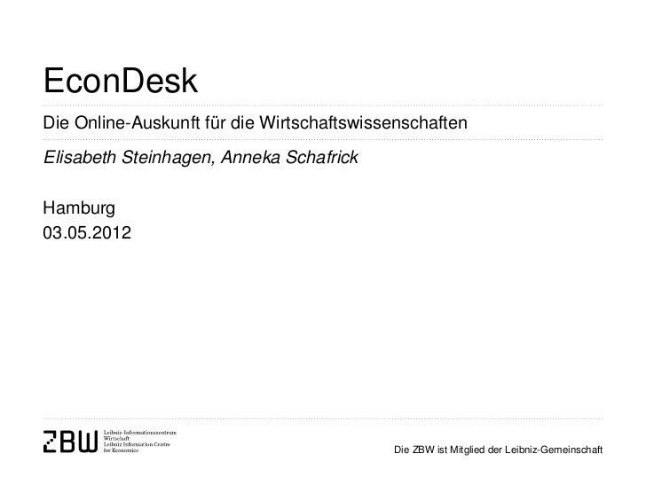 EconDeskDie Online-Auskunft für die WirtschaftswissenschaftenElisabeth Steinhagen, Anneka SchafrickHamburg03.05.2012      ...