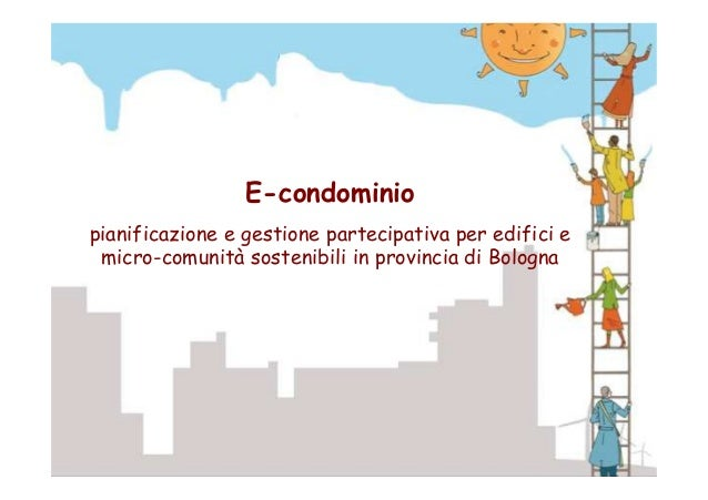 E-condominio pianificazione e gestione partecipativa per edifici e micro-comunità sostenibili in provincia di Bologna