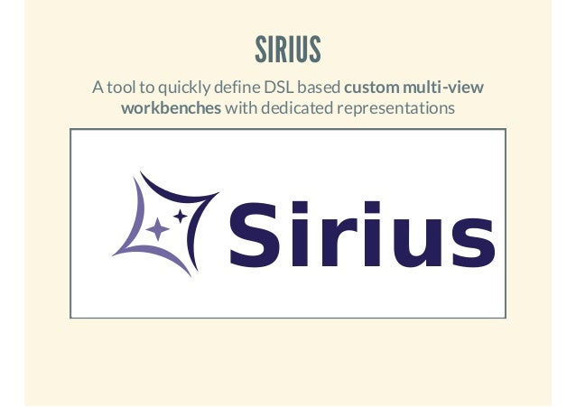 SIRIUS A tool to quickly define DSL based custom multi-view workbenches with dedicated representations  Sirius