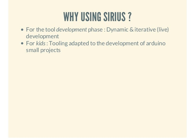 WHY USING SIRIUS ? For the tool development phase : Dynamic & iterative (live) development For kids : Tooling adapted to t...