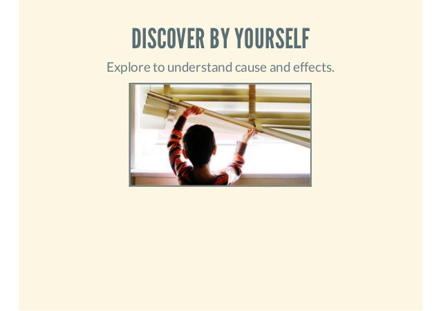 DISCOVER BY YOURSELF Explore to understand cause and effects.