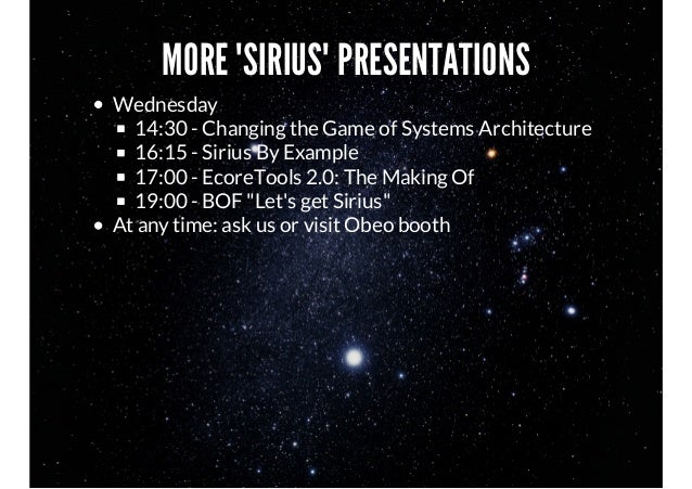 """MORE """"SIRIUS"""" PRESENTATIONS Wednesday 14:30 - Changing the Game of Systems Architecture 16:15 - Sirius By Example 17:00 - ..."""