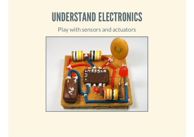 UNDERSTAND ELECTRONICS Play with sensors and actuators