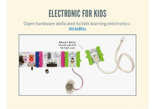 ELECTRONIC FOR KIDS Open hardware dedicated to kids learning electronics : littleBits