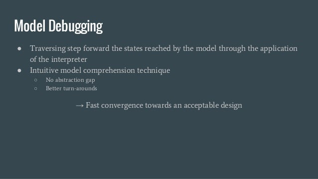 Model Debugging ● Traversing step forward the states reached by the model through the application of the interpreter ● Int...