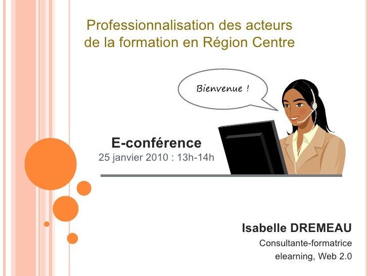 Professionnalisation des acteurs de la formation en Région Centre                          Bienvenue !         E-conférenc...