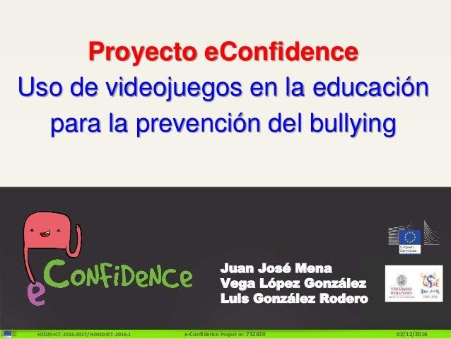 H2020-ICT-2016-2017/H2020-ICT-2016-1 e-Confidence Project nr: 732420 02/12/2016 Proyecto eConfidence Uso de videojuegos en...