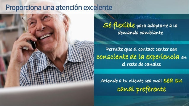 Sé flexible para adaptarte a la demanda cambiante Permite que el contact center sea consciente de la experiencia en el res...