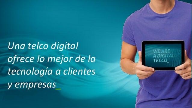 Una telco digital ofrece lo mejor de la tecnología a clientes y empresas_