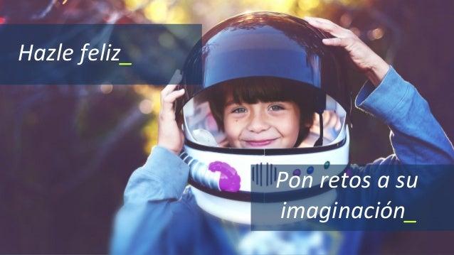 Hazle feliz_ Pon retos a su imaginación_