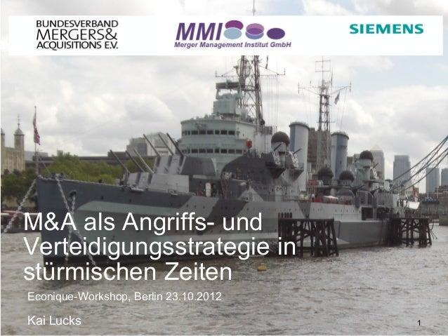M&A als Angriffs- undVerteidigungsstrategie instürmischen ZeitenEconique-Workshop, Berlin 23.10.2012Kai Lucks             ...