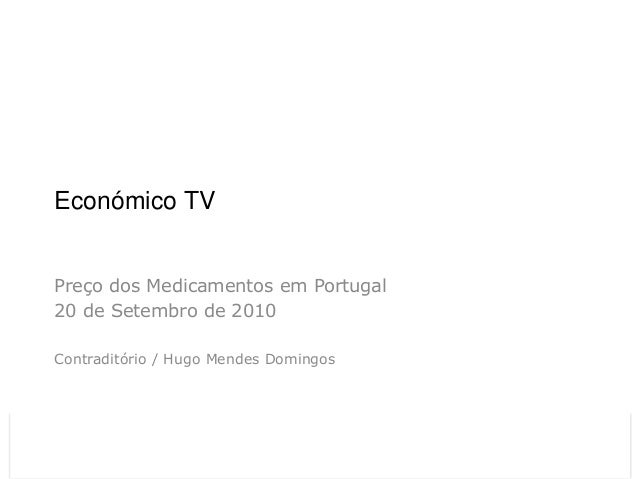 Económico TV Preço dos Medicamentos em Portugal 20 de Setembro de 2010 Contraditório / Hugo Mendes Domingos26-11-2012     ...