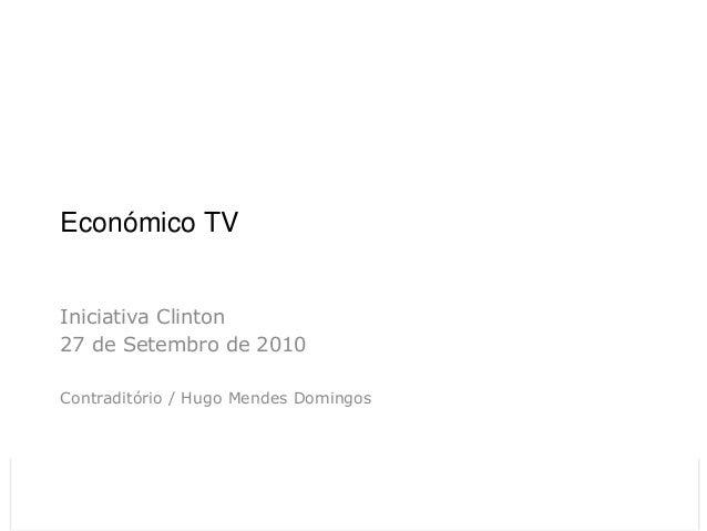 Económico TV Iniciativa Clinton 27 de Setembro de 2010 Contraditório / Hugo Mendes Domingos26-11-2012            Económico...