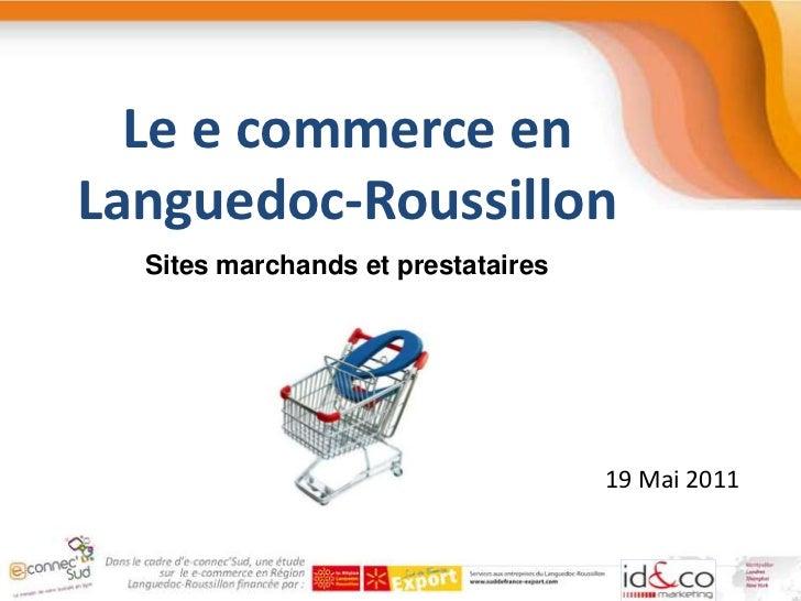Le e commerce en <br />Languedoc-Roussillon<br />Sites marchands et prestataires<br />19 Mai 2011<br />
