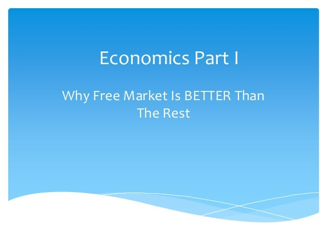 Economics Part I Why Free Market Is BETTER Than The Rest