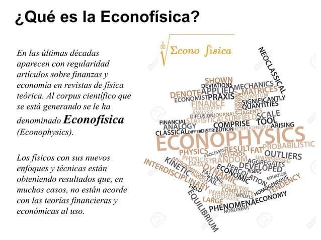 ¿Qué es la Econofísica? En las últimas décadas aparecen con regularidad artículos sobre finanzas y economía en revistas de...
