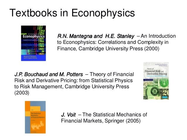 Textbooks in Econophysics J.P. Bouchaud and M. Potters – Theory of Financial Risk and Derivative Pricing: from Statistical...