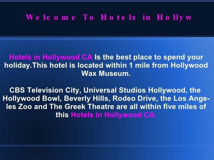 Hotels in Hollywood CA  Is the best place to spend your holiday.This hotel is located within 1 mile from Hollywood Wax Mus...