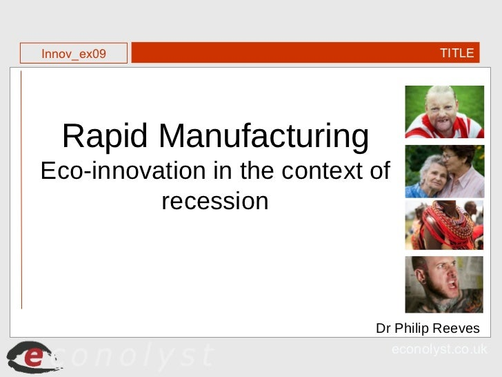 Dr Philip Reeves Rapid Manufacturing  Eco-innovation in the context of recession TITLE Innov_ex09