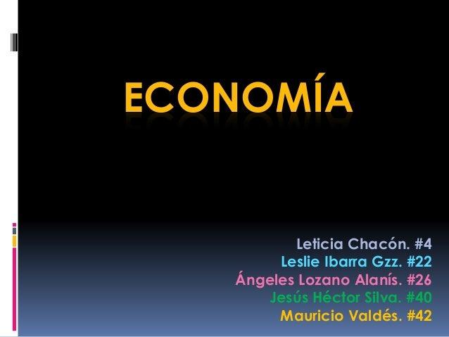 ECONOMÍA Leticia Chacón. #4 Leslie Ibarra Gzz. #22 Ángeles Lozano Alanís. #26 Jesús Héctor Silva. #40 Mauricio Valdés. #42