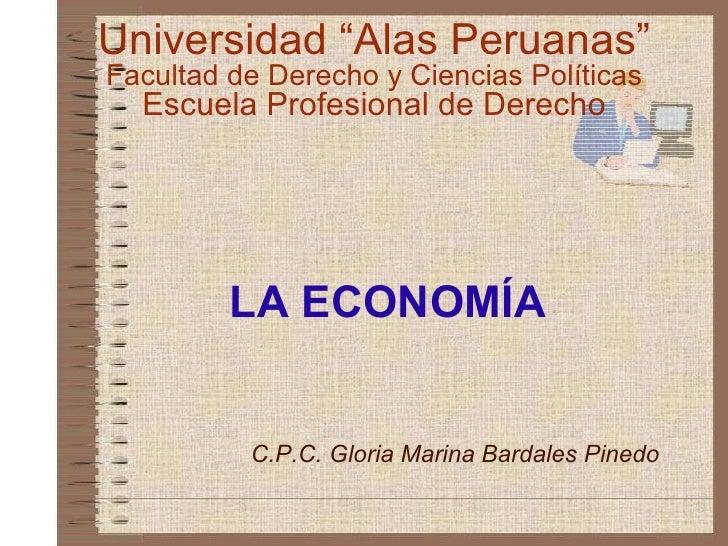 """LA ECONOMÍA  Universidad """"Alas Peruanas"""" Facultad de Derecho y Ciencias Políticas Escuela Profesional de Derecho C.P.C. Gl..."""