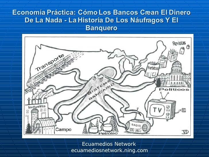 Economía Práctica: Cómo Los Bancos Crean El Dinero De La Nada - La Historia De Los Náufragos Y El Banquero Ecuamedios Netw...