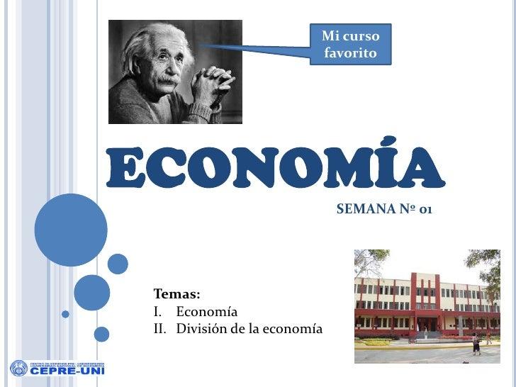 Mi curso favorito<br />ECONOMÍA<br />SEMANA Nº 01<br />Temas:<br />Economía<br />División de la economía<br />