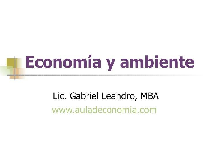 Economía y ambiente Lic. Gabriel Leandro, MBA www.auladeconomia.com