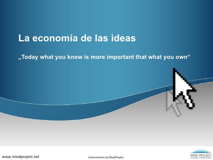"""La economía de las ideas """"Today what you know is more important that what you own"""" Conocimiento by MindProject www.mindpro..."""