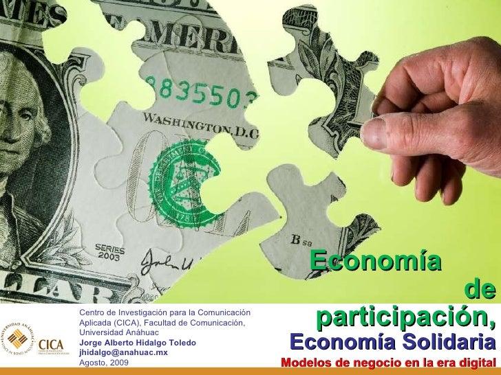 <ul><li>Economía  de participación,  Economía Solidaria </li></ul><ul><li>Modelos de negocio en la era digital </li></ul>C...