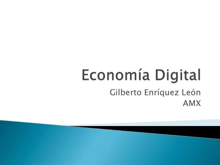 Economía Digital<br />Gilberto Enríquez León <br />AMX<br />