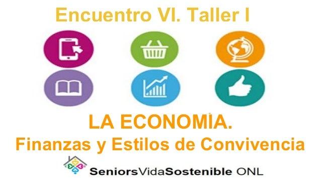 Encuentro VI. Taller I LA ECONOMÍA. Finanzas y Estilos de Convivencia