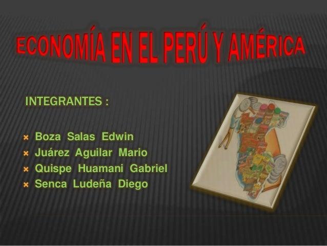 INTEGRANTES : Boza Salas Edwin Juárez Aguilar Mario Quispe Huamani Gabriel Senca Ludeña Diego